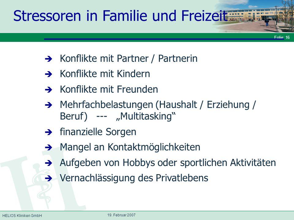 HELIOS Kliniken GmbH Folie: 16 19. Februar 2007 Stressoren in Familie und Freizeit Konflikte mit Partner / Partnerin Konflikte mit Kindern Konflikte m