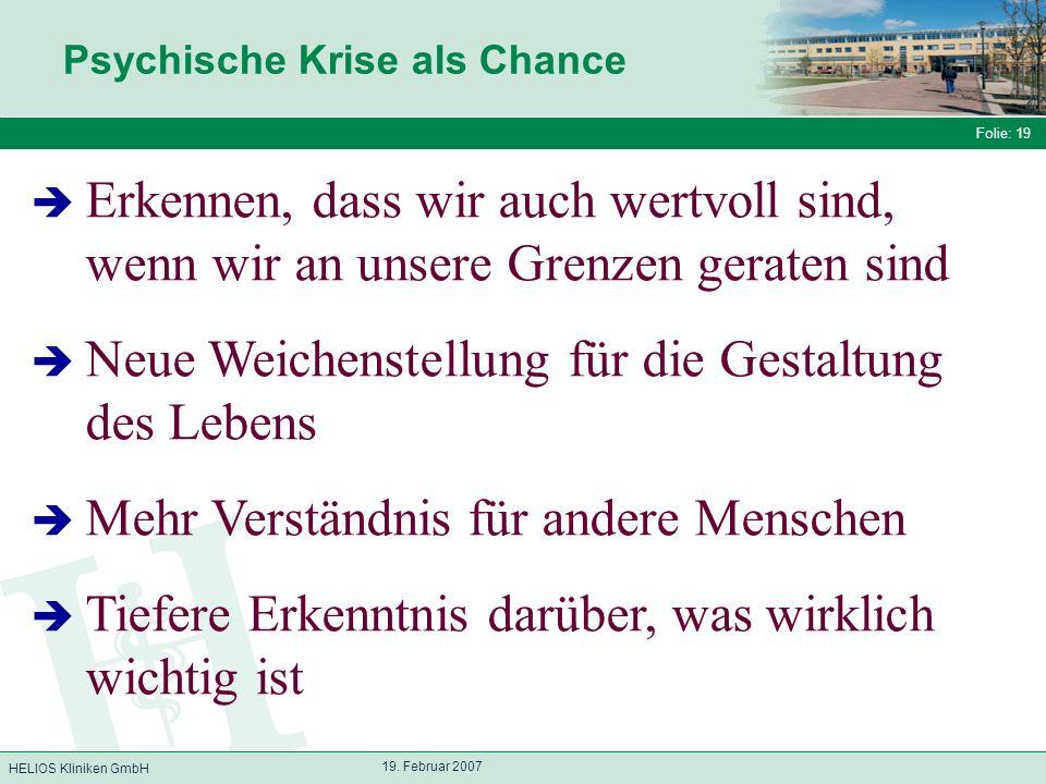 HELIOS Kliniken GmbH Folie: 19 19. Februar 2007 Erkennen, dass wir auch wertvoll sind, wenn wir an unsere Grenzen geraten sind Neue Weichenstellung fü