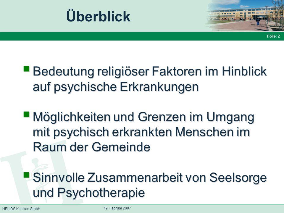 HELIOS Kliniken GmbH Folie: 2 19. Februar 2007 Überblick Bedeutung religiöser Faktoren im Hinblick auf psychische Erkrankungen Bedeutung religiöser Fa