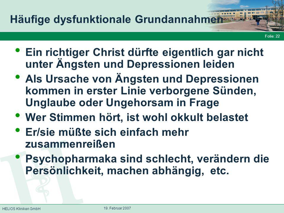 HELIOS Kliniken GmbH Folie: 22 19. Februar 2007 Häufige dysfunktionale Grundannahmen Ein richtiger Christ dürfte eigentlich gar nicht unter Ängsten un