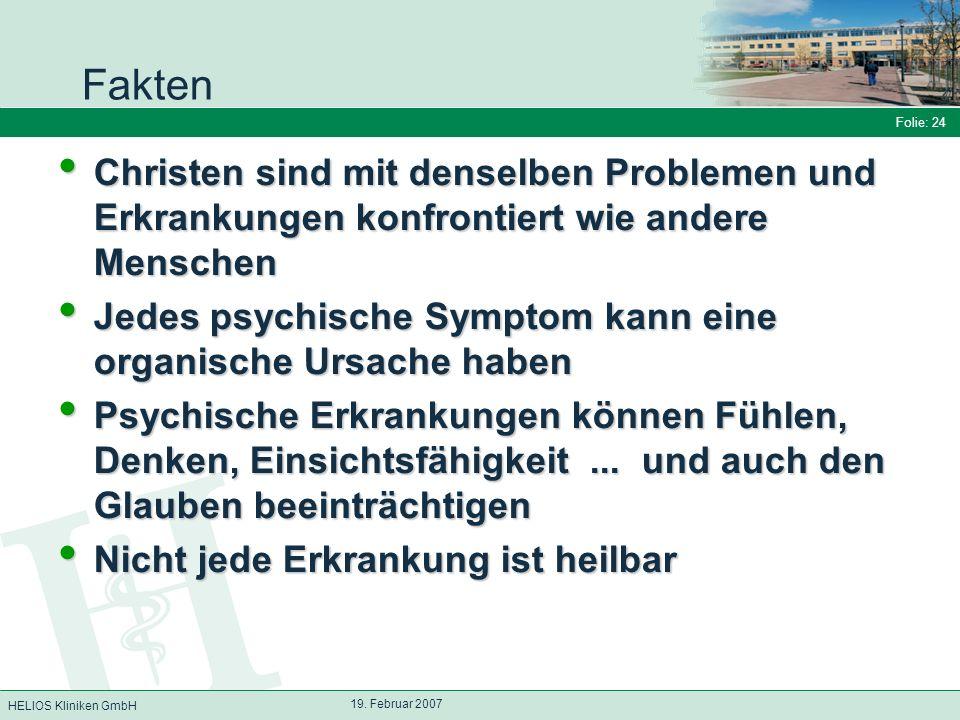 HELIOS Kliniken GmbH Folie: 24 19. Februar 2007 Fakten Christen sind mit denselben Problemen und Erkrankungen konfrontiert wie andere Menschen Christe