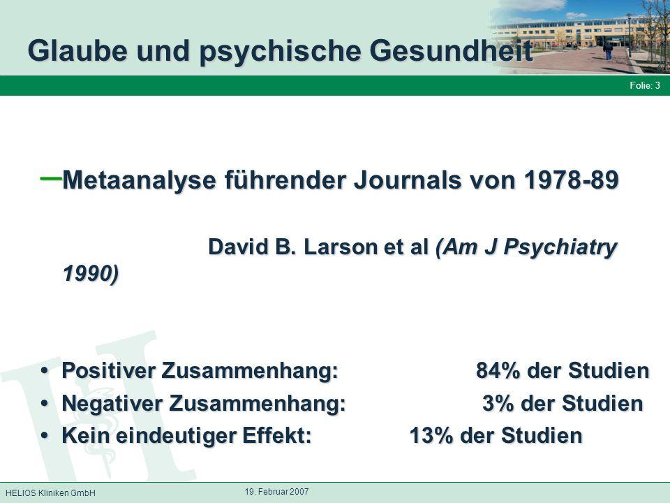 HELIOS Kliniken GmbH Folie: 3 19. Februar 2007 Glaube und psychische Gesundheit – Metaanalyse führender Journals von 1978-89 David B. Larson et al (Am