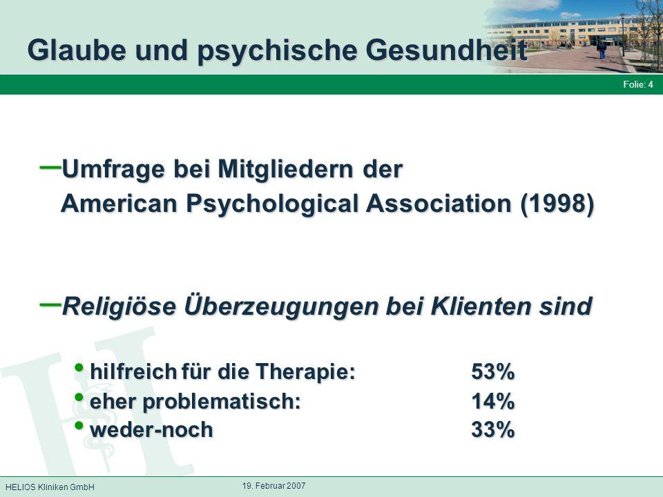 HELIOS Kliniken GmbH Folie: 4 19. Februar 2007 Glaube und psychische Gesundheit – Umfrage bei Mitgliedern der American Psychological Association (1998