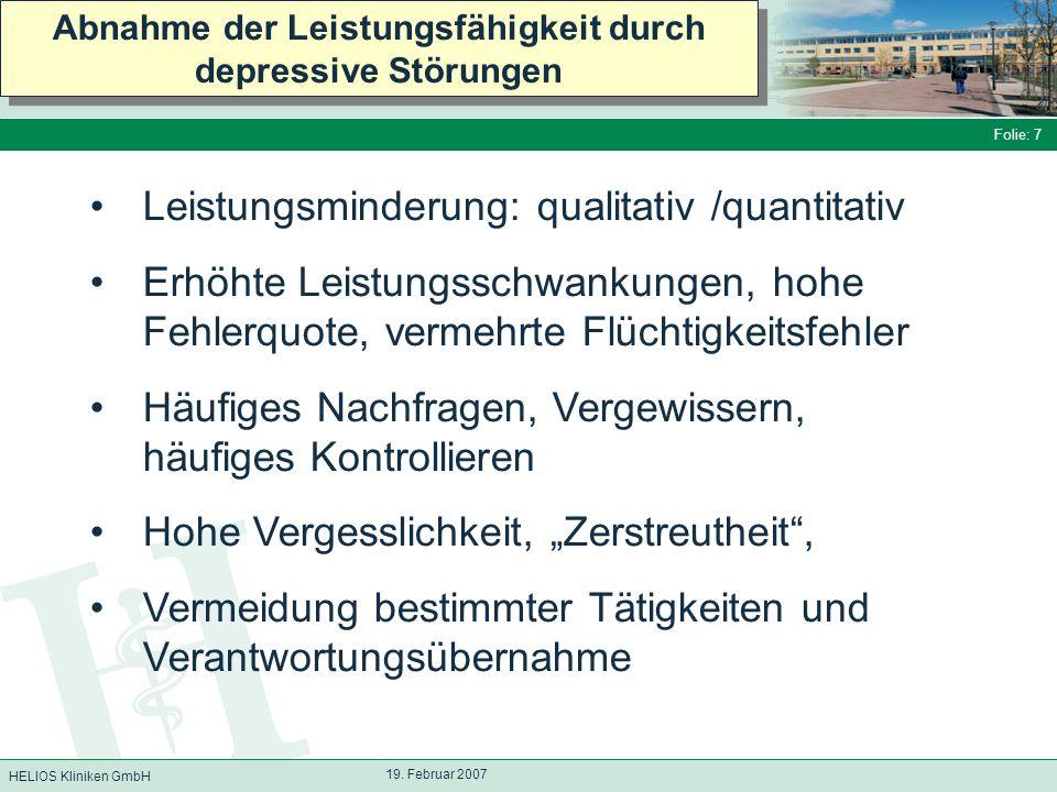 HELIOS Kliniken GmbH Folie: 7 19. Februar 2007 Abnahme der Leistungsfähigkeit durch depressive Störungen Leistungsminderung: qualitativ /quantitativ E