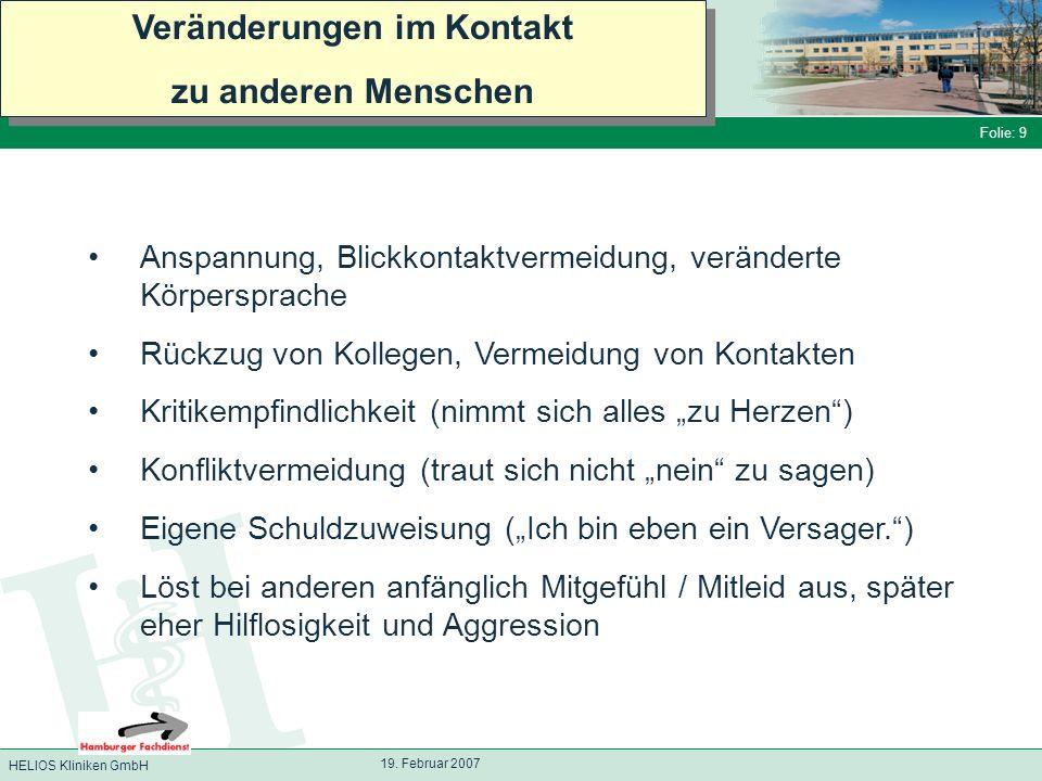 HELIOS Kliniken GmbH Folie: 9 19. Februar 2007 Veränderungen im Kontakt zu anderen Menschen Veränderungen im Kontakt zu anderen Menschen Anspannung, B