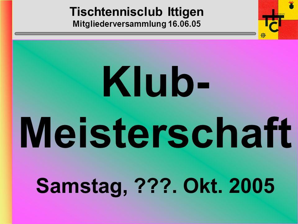 Tischtennisclub Ittigen Mitgliederversammlung 16.06.05 Bowling Donnerstag, 03.od.10 November 2005
