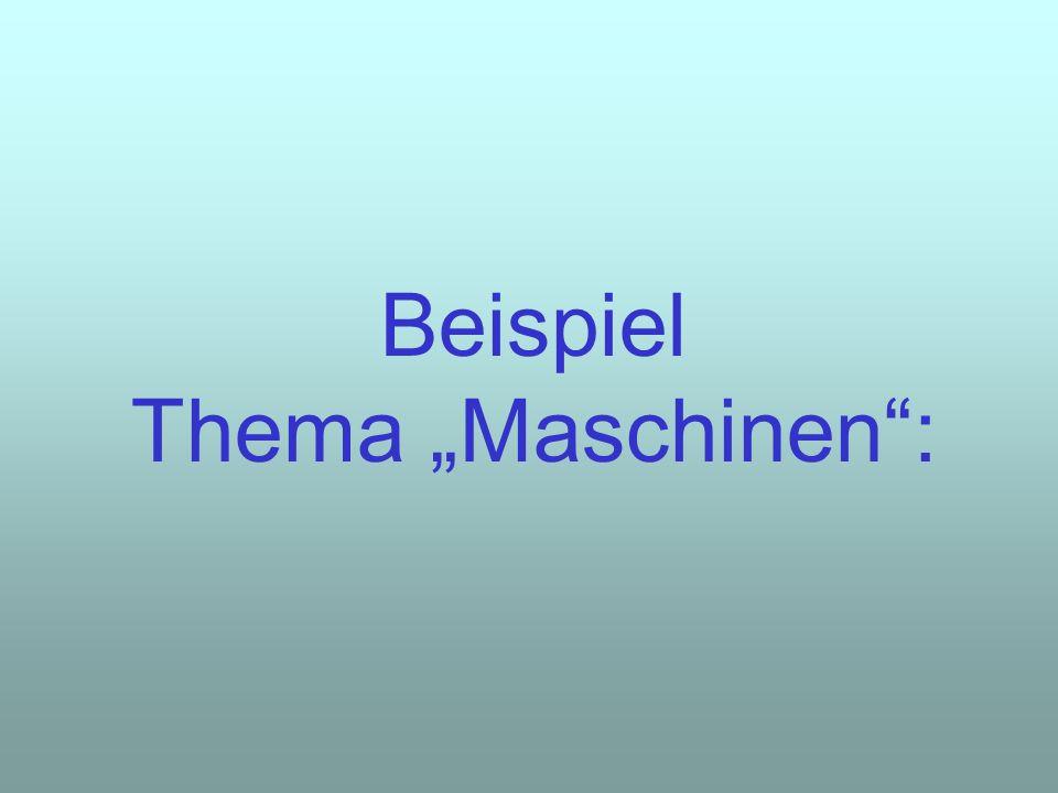 Beispiel Thema Maschinen: