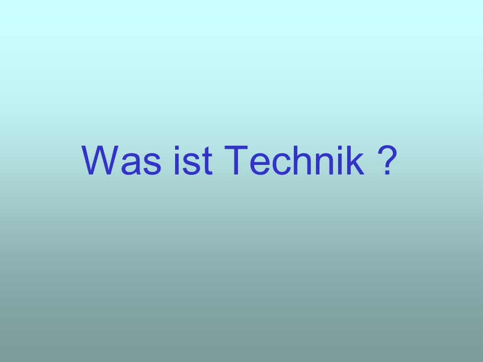 Was ist Technik ?