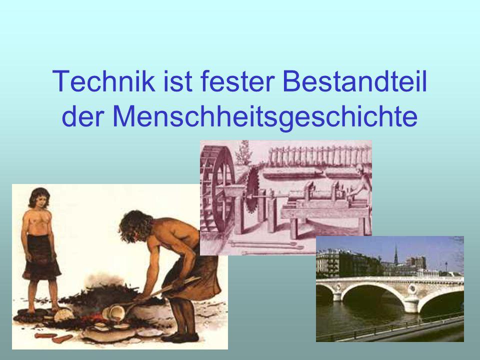 Technik ist fester Bestandteil der Menschheitsgeschichte