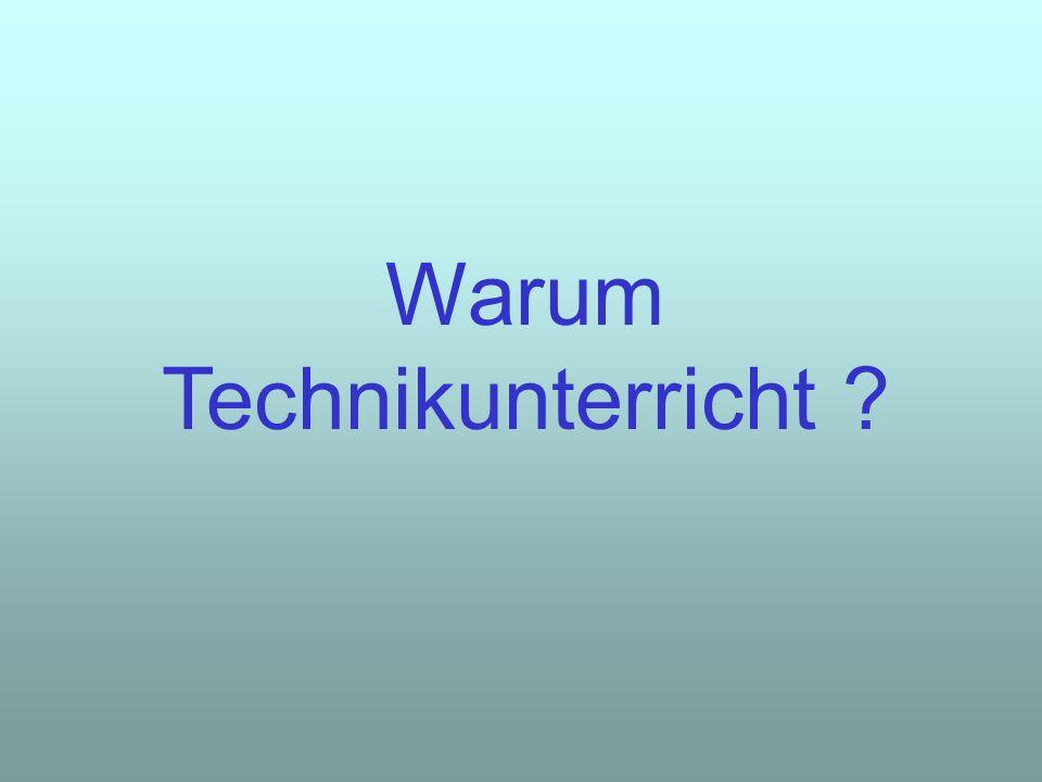 Warum Technikunterricht ?