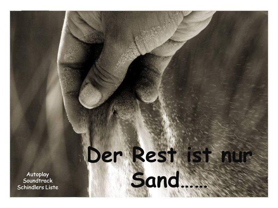 Der Sand symbolisiert die ganz kleinen Dinge im Leben.