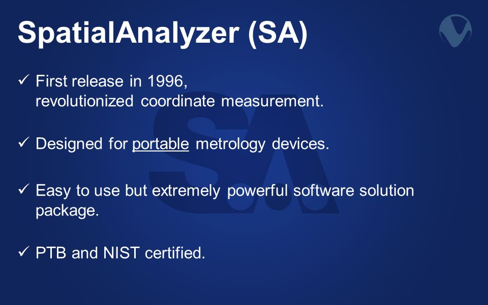 SpatialAnalyzer (SA) First release in 1996, revolutionized coordinate measurement. Designed for portable metrology devices. Easy to use but extremely