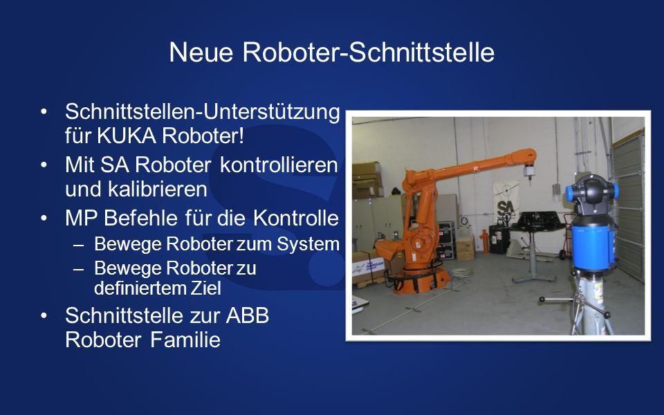 Neue Roboter-Schnittstelle Schnittstellen-Unterstützung für KUKA Roboter! Mit SA Roboter kontrollieren und kalibrieren MP Befehle für die Kontrolle –B