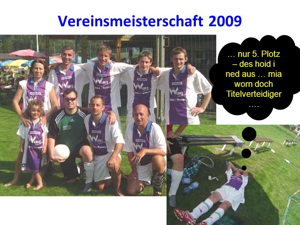 Vereinsmeisterschaft 2009 … nur 5. Plotz – des hoid i ned aus … mia worn doch Titelverteidiger ….