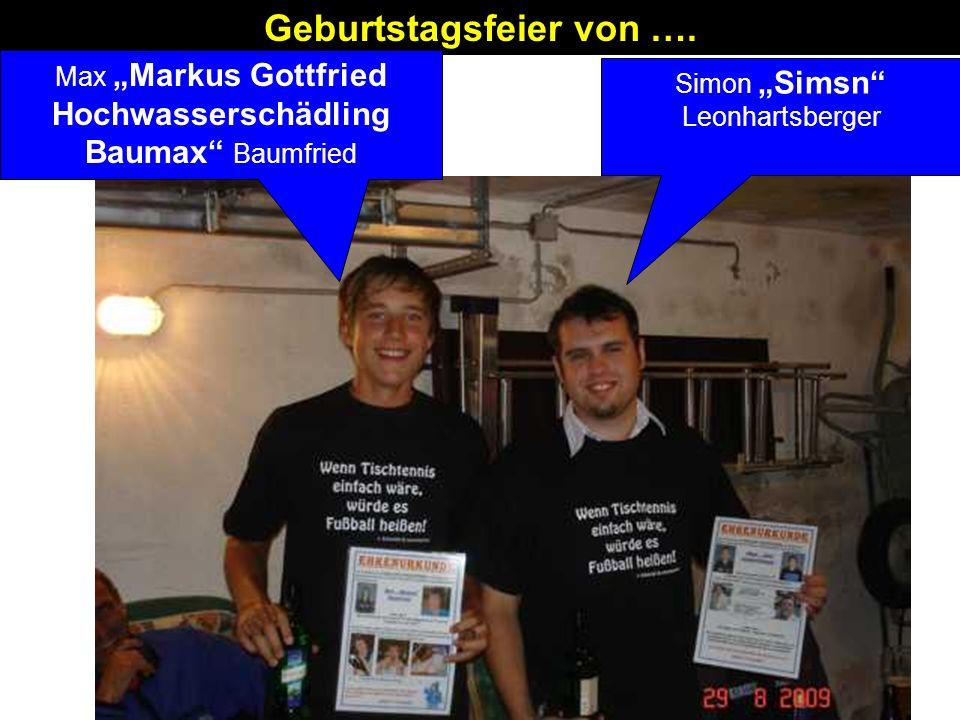 Geburtstagsfeier von …. Simon Simsn Leonhartsberger Max Markus Gottfried Hochwasserschädling Baumax Baumfried