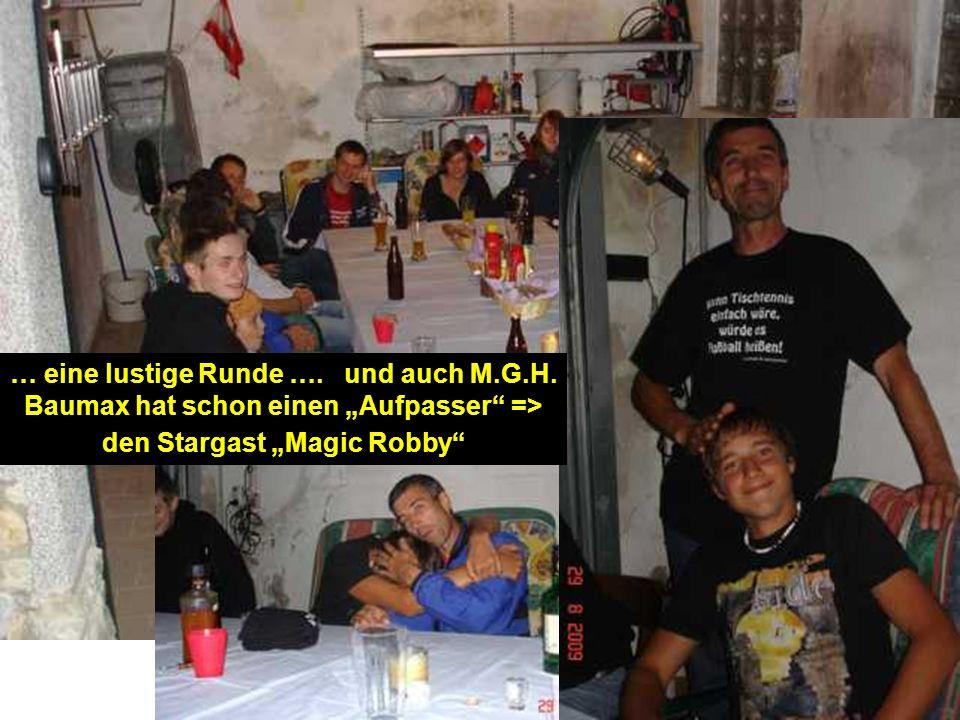 … eine lustige Runde …. und auch M.G.H. Baumax hat schon einen Aufpasser => den Stargast Magic Robby