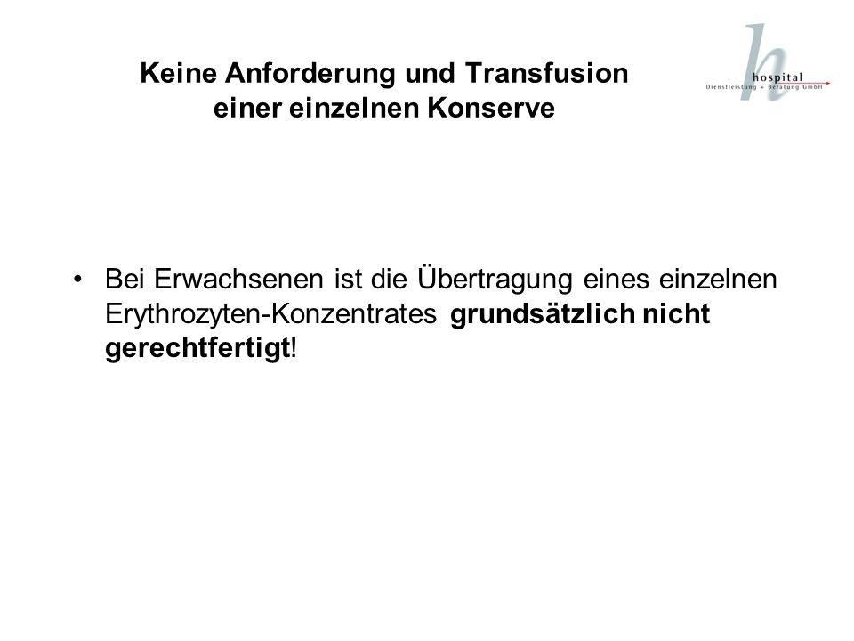 Keine Anforderung und Transfusion einer einzelnen Konserve Bei Erwachsenen ist die Übertragung eines einzelnen Erythrozyten-Konzentrates grundsätzlich