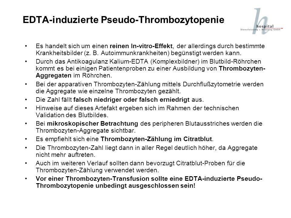 EDTA-induzierte Pseudo-Thrombozytopenie Es handelt sich um einen reinen In-vitro-Effekt, der allerdings durch bestimmte Krankheitsbilder (z. B. Autoim