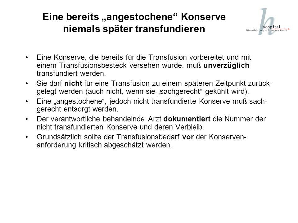 Eine bereits angestochene Konserve niemals später transfundieren Eine Konserve, die bereits für die Transfusion vorbereitet und mit einem Transfusions