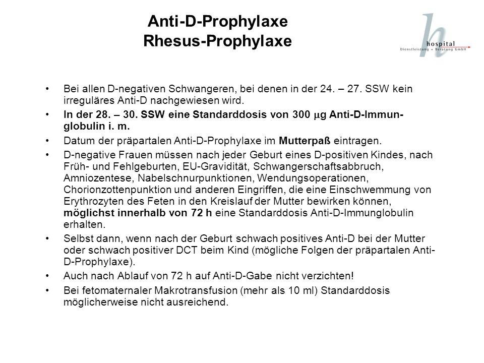 Anti-D-Prophylaxe Rhesus-Prophylaxe Bei allen D-negativen Schwangeren, bei denen in der 24. – 27. SSW kein irreguläres Anti-D nachgewiesen wird. In de