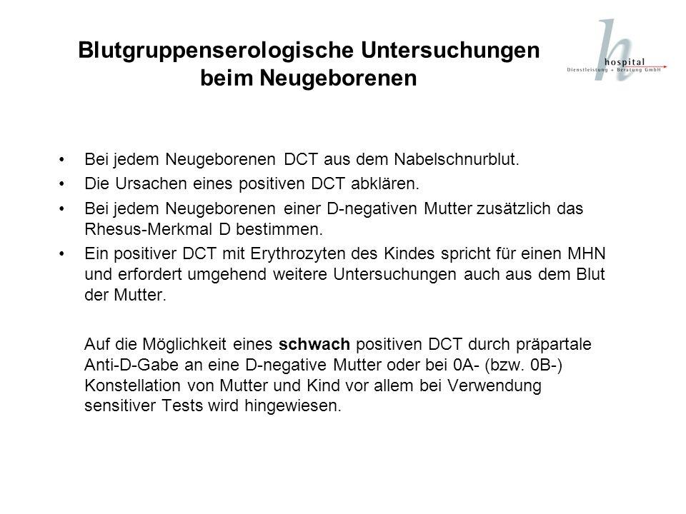 Blutgruppenserologische Untersuchungen beim Neugeborenen Bei jedem Neugeborenen DCT aus dem Nabelschnurblut. Die Ursachen eines positiven DCT abklären