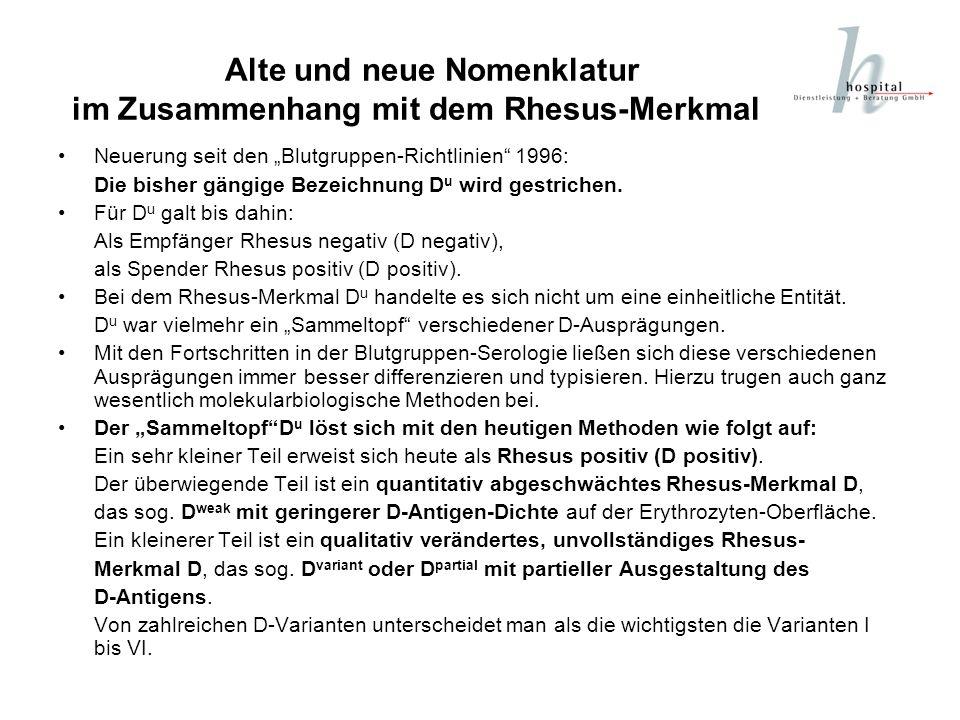 Alte und neue Nomenklatur im Zusammenhang mit dem Rhesus-Merkmal D Neuerung seit den Blutgruppen-Richtlinien 1996: Die bisher gängige Bezeichnung D u