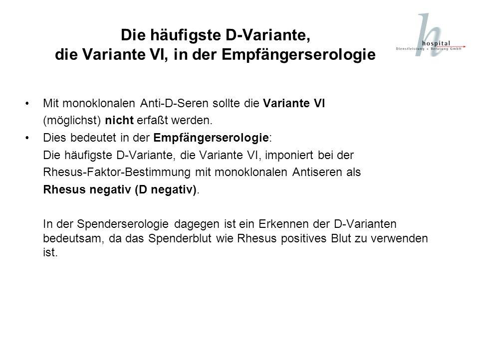 Die häufigste D-Variante, die Variante VI, in der Empfängerserologie Mit monoklonalen Anti-D-Seren sollte die Variante VI (möglichst) nicht erfaßt wer