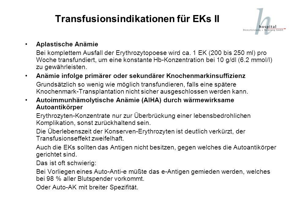 Transfusionsindikationen für EKs II Aplastische Anämie Bei komplettem Ausfall der Erythrozytopoese wird ca. 1 EK (200 bis 250 ml) pro Woche transfundi