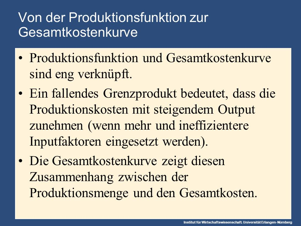 Institut für Wirtschaftswissenschaft. Universität Erlangen-Nürnberg Von der Produktionsfunktion zur Gesamtkostenkurve Produktionsfunktion und Gesamtko