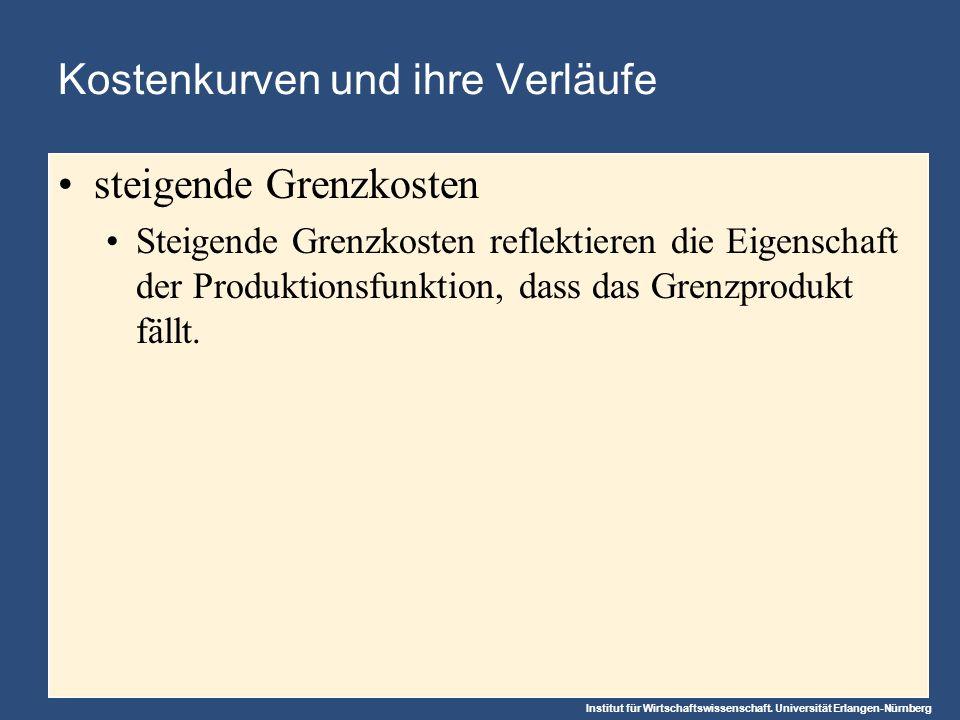 Institut für Wirtschaftswissenschaft. Universität Erlangen-Nürnberg Kostenkurven und ihre Verläufe steigende Grenzkosten Steigende Grenzkosten reflekt