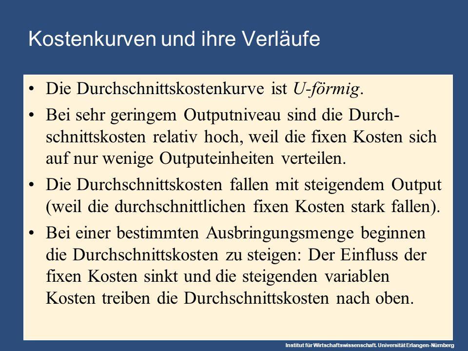 Institut für Wirtschaftswissenschaft. Universität Erlangen-Nürnberg Kostenkurven und ihre Verläufe DurchschnittskostenkurveDie Durchschnittskostenkurv