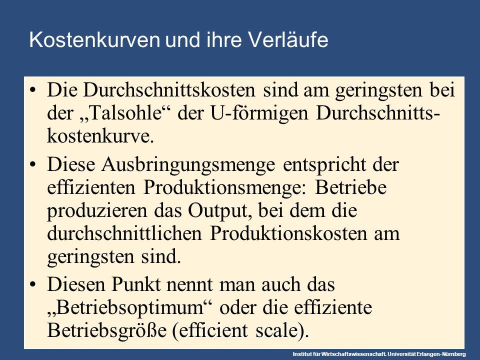 Institut für Wirtschaftswissenschaft. Universität Erlangen-Nürnberg Kostenkurven und ihre Verläufe Die Durchschnittskosten sind am geringsten bei der