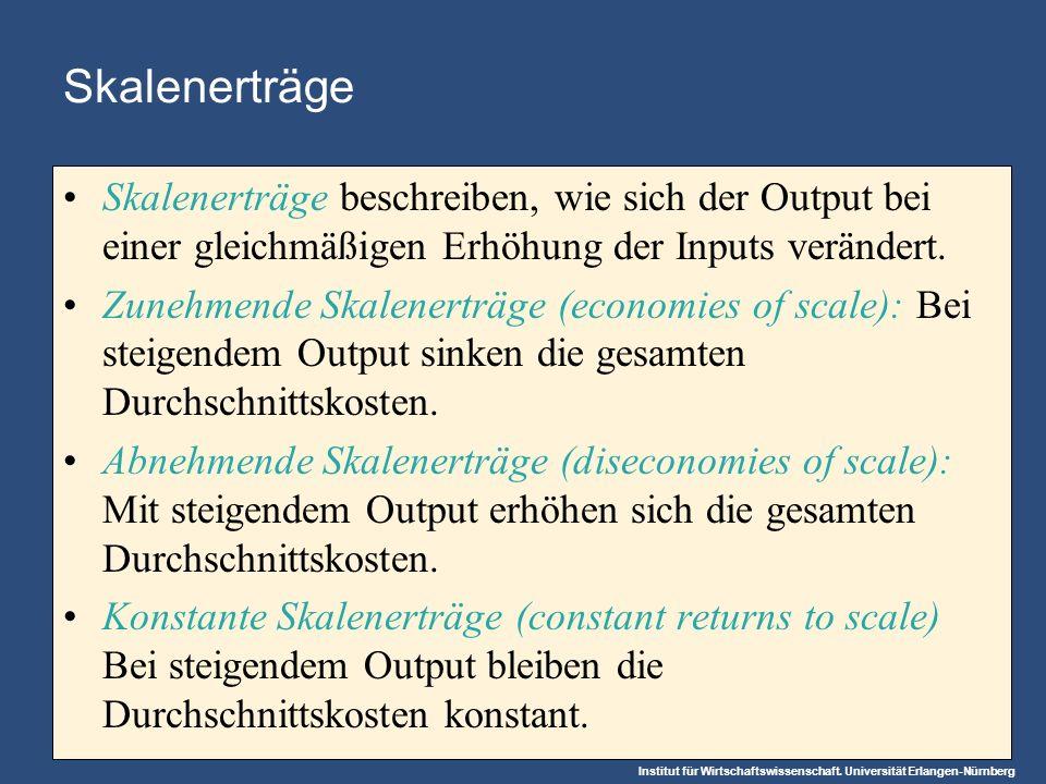 Institut für Wirtschaftswissenschaft. Universität Erlangen-Nürnberg Skalenerträge Skalenerträge beschreiben, wie sich der Output bei einer gleichmäßig