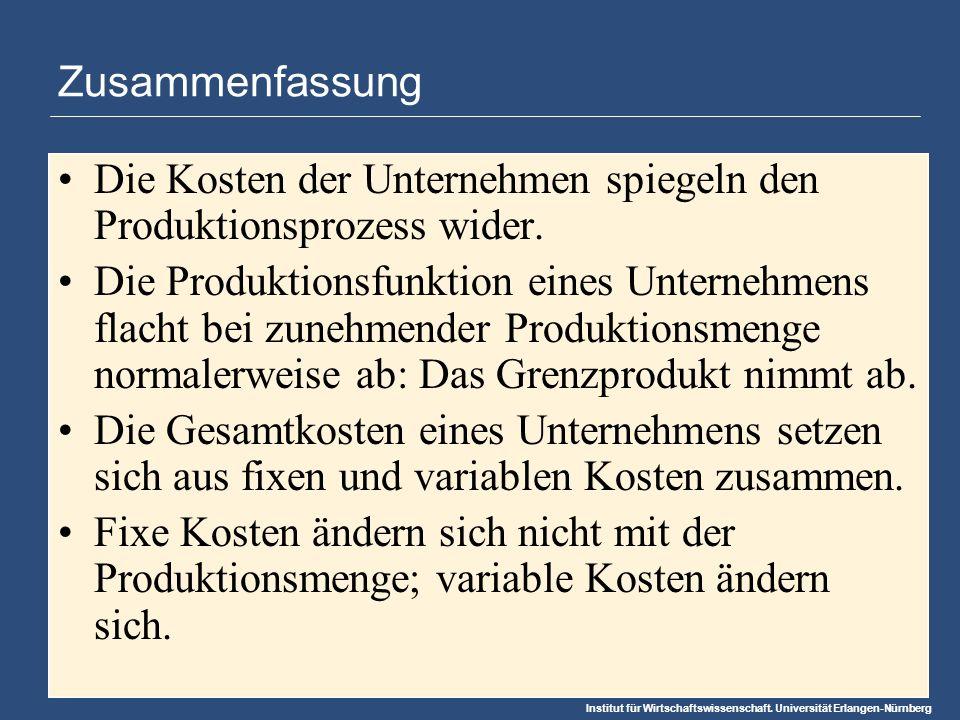 Institut für Wirtschaftswissenschaft. Universität Erlangen-Nürnberg Zusammenfassung Die Kosten der Unternehmen spiegeln den Produktionsprozess wider.