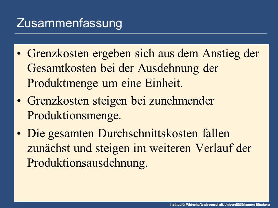 Institut für Wirtschaftswissenschaft. Universität Erlangen-Nürnberg Zusammenfassung Grenzkosten ergeben sich aus dem Anstieg der Gesamtkosten bei der