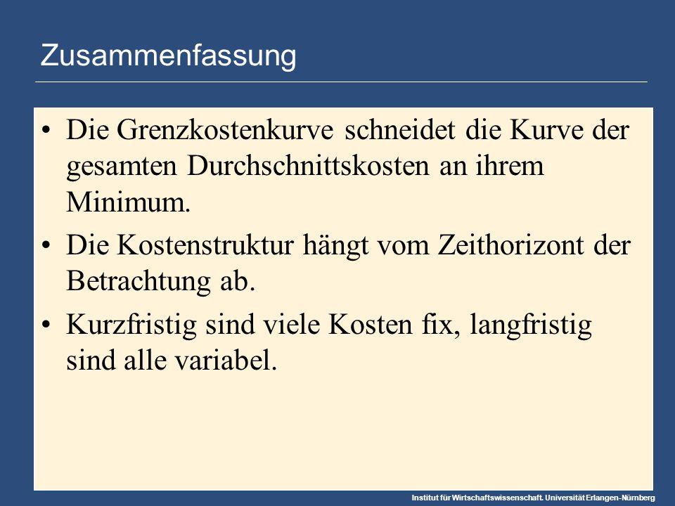Institut für Wirtschaftswissenschaft. Universität Erlangen-Nürnberg Zusammenfassung Die Grenzkostenkurve schneidet die Kurve der gesamten Durchschnitt