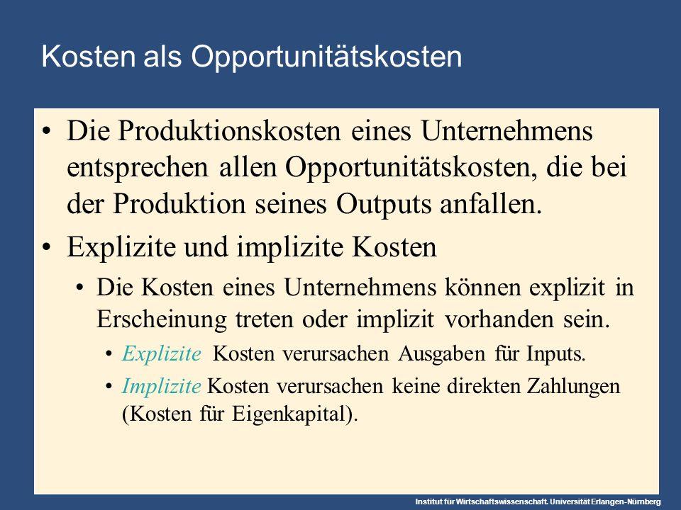 Institut für Wirtschaftswissenschaft. Universität Erlangen-Nürnberg Kosten als Opportunitätskosten Die Produktionskosten eines Unternehmens entspreche