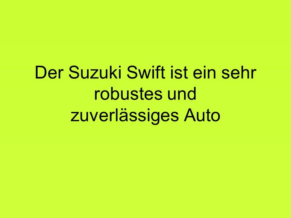 Der Suzuki Swift ist ein sehr robustes und zuverlässiges Auto