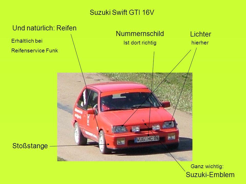 Lichter hierher Nummernschild Ist dort richtig Stoßstange Suzuki-Emblem Und natürlich: Reifen Erhältlich bei Reifenservice Funk Ganz wichtig: Suzuki S