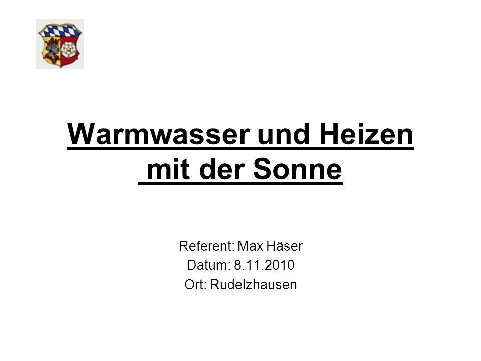 Warmwasser und Heizen mit der Sonne Referent: Max Häser Datum: 8.11.2010 Ort: Rudelzhausen