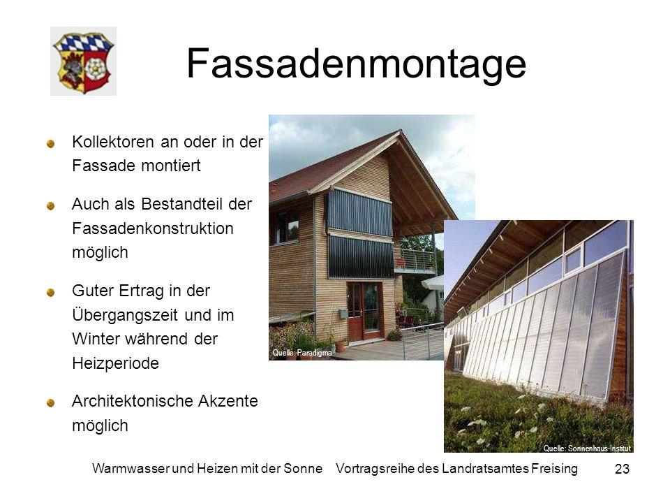 23 Warmwasser und Heizen mit der Sonne Vortragsreihe des Landratsamtes Freising Fassadenmontage Kollektoren an oder in der Fassade montiert Auch als B