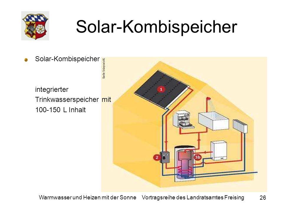 26 Warmwasser und Heizen mit der Sonne Vortragsreihe des Landratsamtes Freising Solar-Kombispeicher Solar-Kombispeicher integrierter Trinkwasserspeich