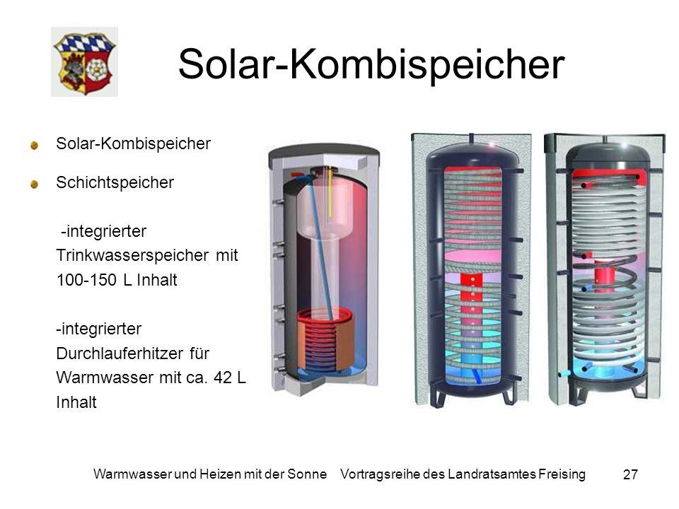 27 Warmwasser und Heizen mit der Sonne Vortragsreihe des Landratsamtes Freising Solar-Kombispeicher Schichtspeicher -integrierter Trinkwasserspeicher