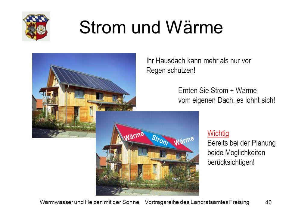 40 Warmwasser und Heizen mit der Sonne Vortragsreihe des Landratsamtes Freising Strom und Wärme Strom Wärme Ihr Hausdach kann mehr als nur vor Regen s