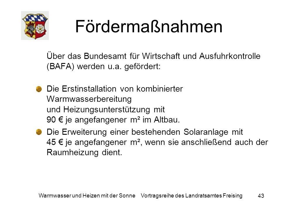 43 Warmwasser und Heizen mit der Sonne Vortragsreihe des Landratsamtes Freising Fördermaßnahmen Über das Bundesamt für Wirtschaft und Ausfuhrkontrolle