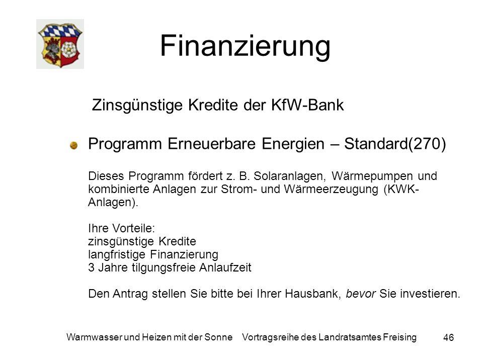 46 Warmwasser und Heizen mit der Sonne Vortragsreihe des Landratsamtes Freising Finanzierung Zinsgünstige Kredite der KfW-Bank Programm Erneuerbare En
