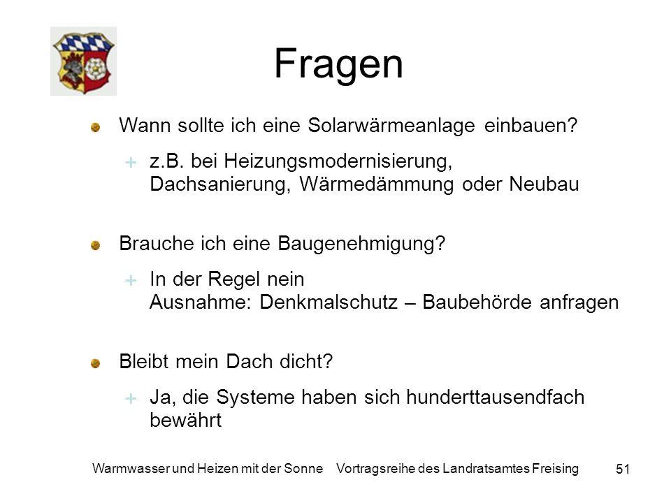 51 Warmwasser und Heizen mit der Sonne Vortragsreihe des Landratsamtes Freising Fragen Wann sollte ich eine Solarwärmeanlage einbauen? z.B. bei Heizun