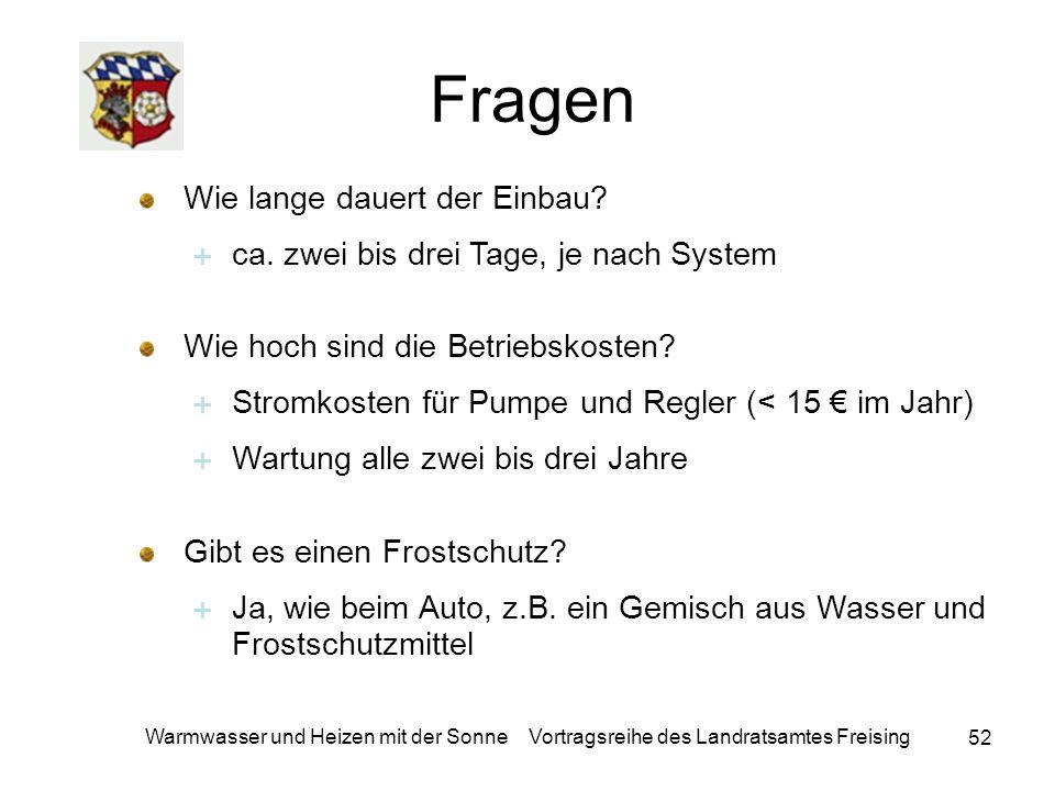 52 Warmwasser und Heizen mit der Sonne Vortragsreihe des Landratsamtes Freising Fragen Wie lange dauert der Einbau? ca. zwei bis drei Tage, je nach Sy