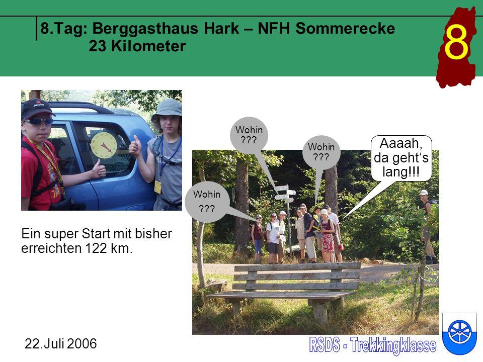8.Tag: Berggasthaus Hark – NFH Sommerecke 23 Kilometer 22.Juli 2006 8 Ein super Start mit bisher erreichten 122 km. Wohin ??? Wohin ??? Aaaah, da geht