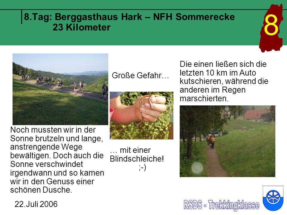8.Tag: Berggasthaus Hark – NFH Sommerecke 23 Kilometer 22.Juli 2006 8 Die einen ließen sich die letzten 10 km im Auto kutschieren, während die anderen